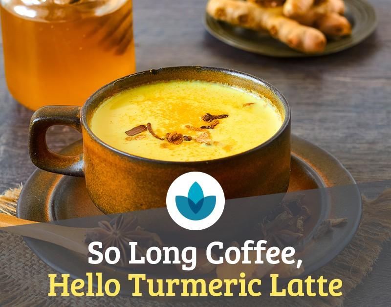 So Long Coffee, Hello Turmeric Latte